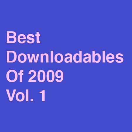 Best Downloadables Of 2009, Vol. 1