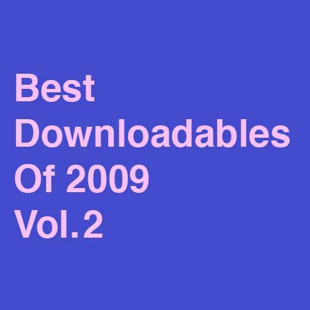 Best Downloadables Of 2009 Vol. 2