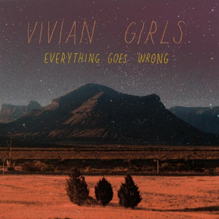 Everything Goes Wrong by Vivian Girls