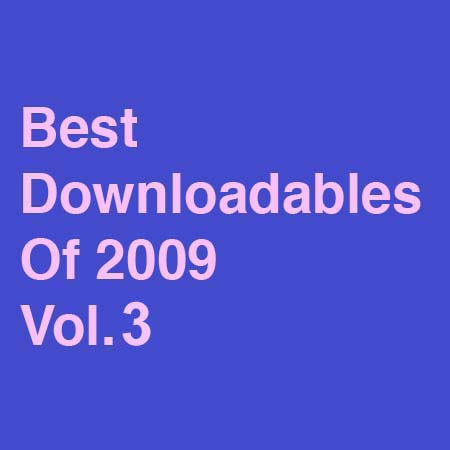Best Downloadables Of 2009 Vol. 3