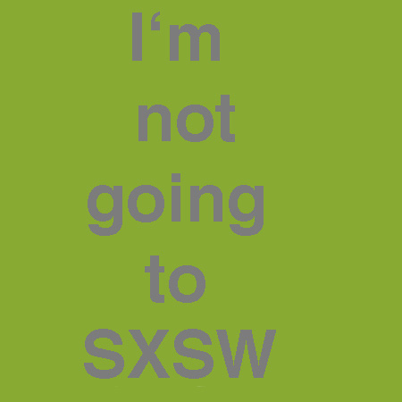 Not going to SXSW