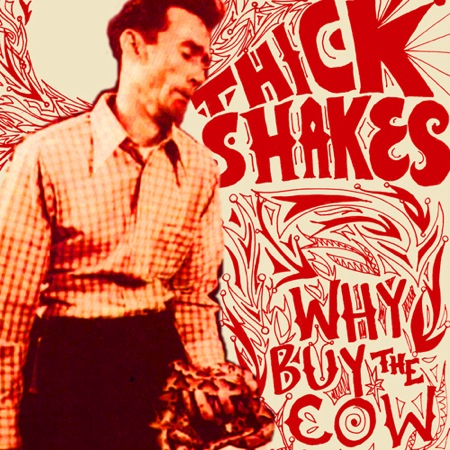 Why Buy The Cow by Thick Shakes