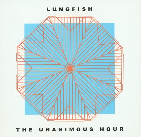The Unanimous Hour by Lungfish