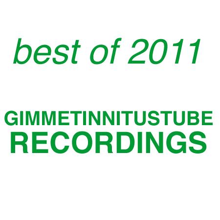 GIMME TINNITUS Best of 2011 GIMMETINNITUSTUBE Recordings