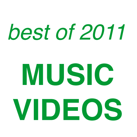 Best of 2011 | Favorite Music Videos