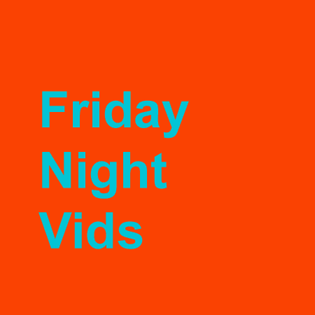 Friday Night Vids