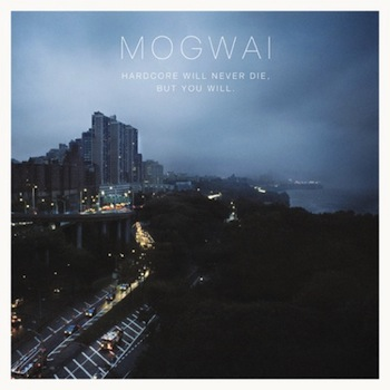 Hardcore Will Never Die, But You Will by Mogwai