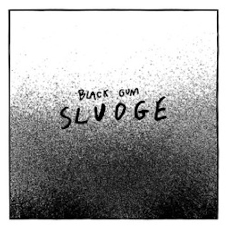 Sludge by Black Gum
