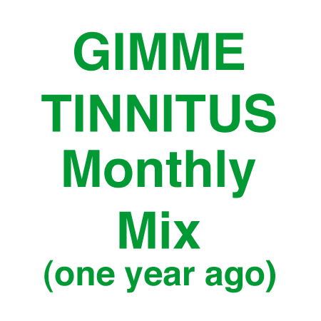 GIMME TINNITUS Monthly Mix (one year ago)
