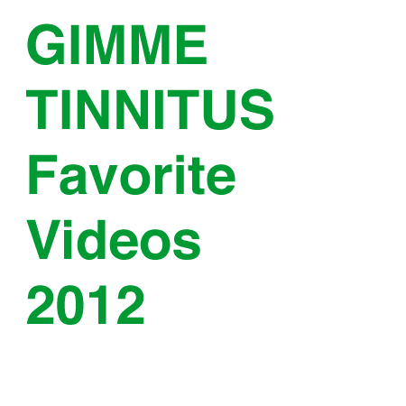 GIMME TINNITUS Favorite Videos of 2012