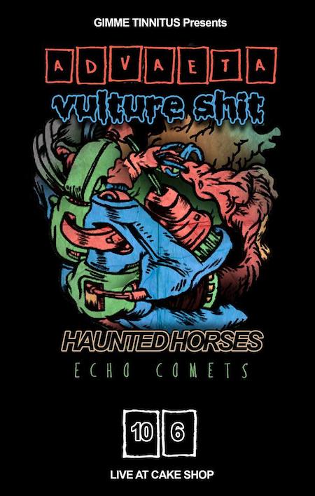 Vulture Shit + Haunted Horses + ADVAETA + Echo Comets 10/6/13 @ Cake Shop
