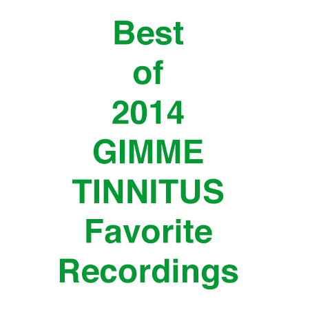 GIMME TINNITUS Favorite Recordings Best of 2014