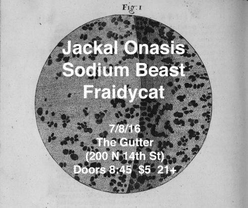 show :: 7/8/16 @ The Gutter > Jackal Onasis + Sodium Beast + Fraidycat