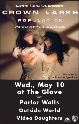 show :: 5/10/17 @ The Glove > Crown Larks ~ Parlor Walls ~ Outside World ~ Video Daughters