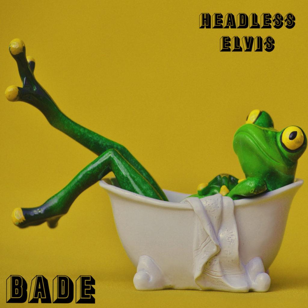 Bade by Headless Elvis