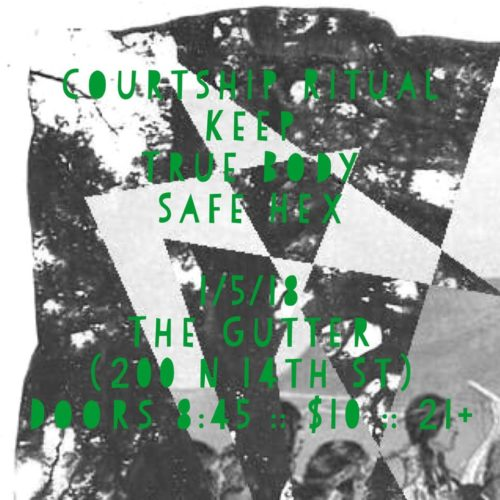 show :: 1/5/18 @ The Gutter > Courtship Ritual + Keep + True Body + Safe Hex